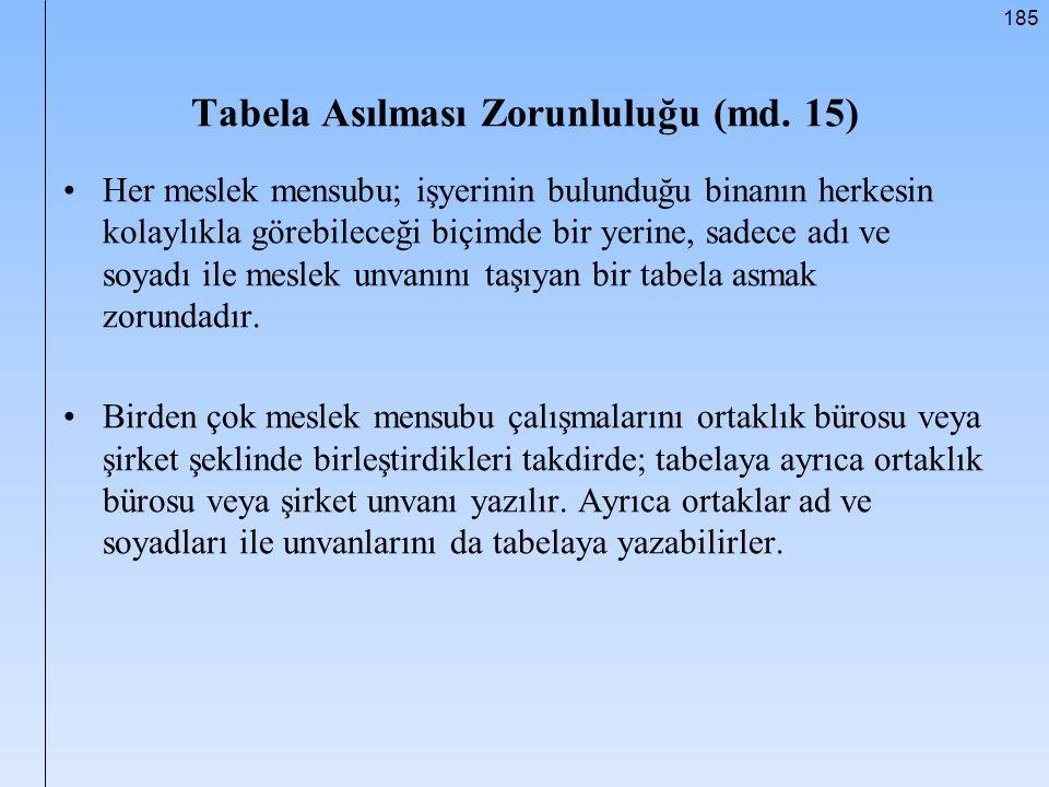 185 Tabela Asılması Zorunluluğu (md. 15) Her meslek mensubu; işyerinin bulunduğu binanın herkesin kolaylıkla görebileceği biçimde bir yerine, sadece a