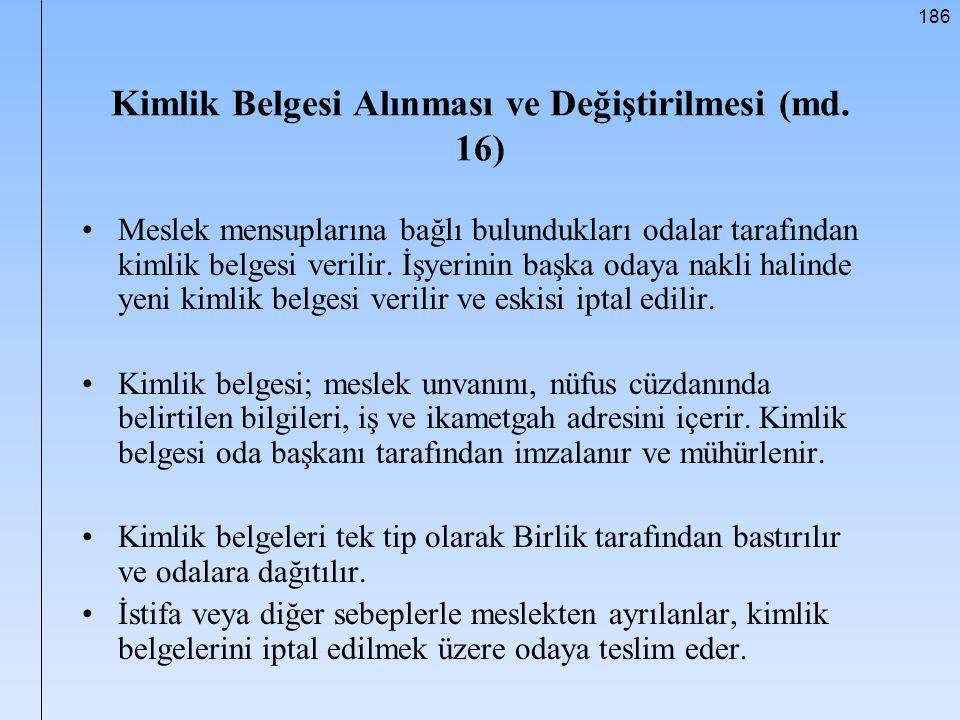 186 Kimlik Belgesi Alınması ve Değiştirilmesi (md. 16) Meslek mensuplarına bağlı bulundukları odalar tarafından kimlik belgesi verilir. İşyerinin başk