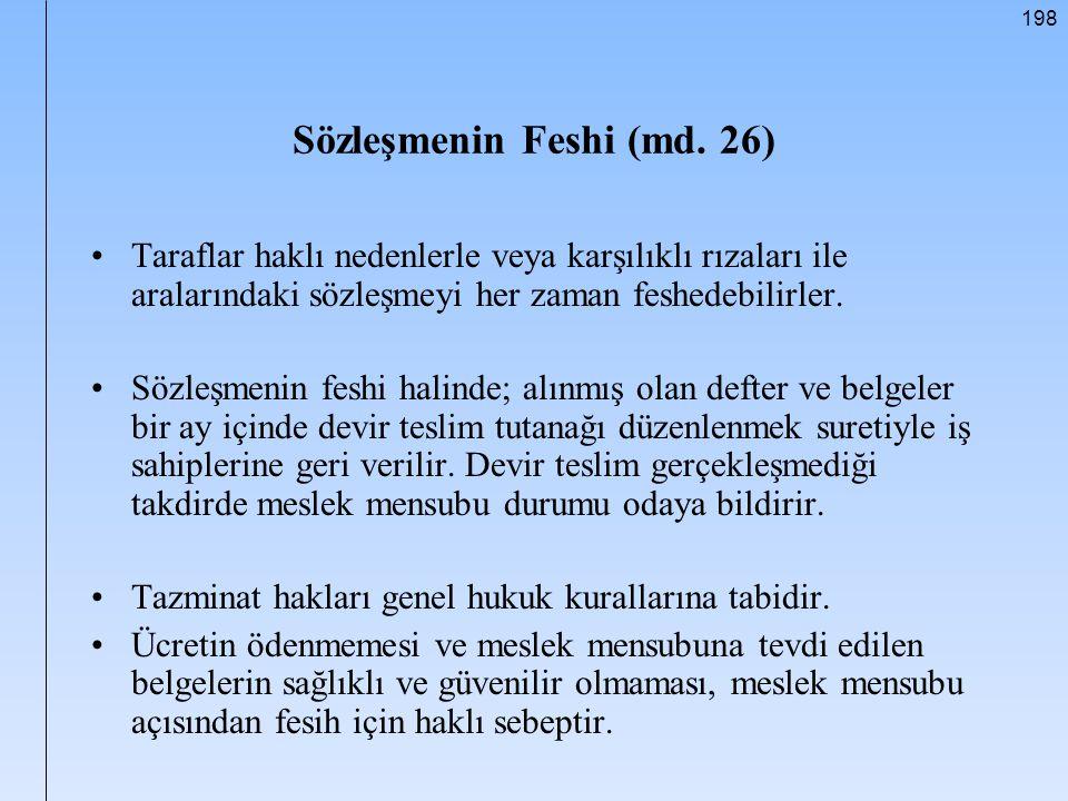 198 Sözleşmenin Feshi (md. 26) Taraflar haklı nedenlerle veya karşılıklı rızaları ile aralarındaki sözleşmeyi her zaman feshedebilirler. Sözleşmenin f