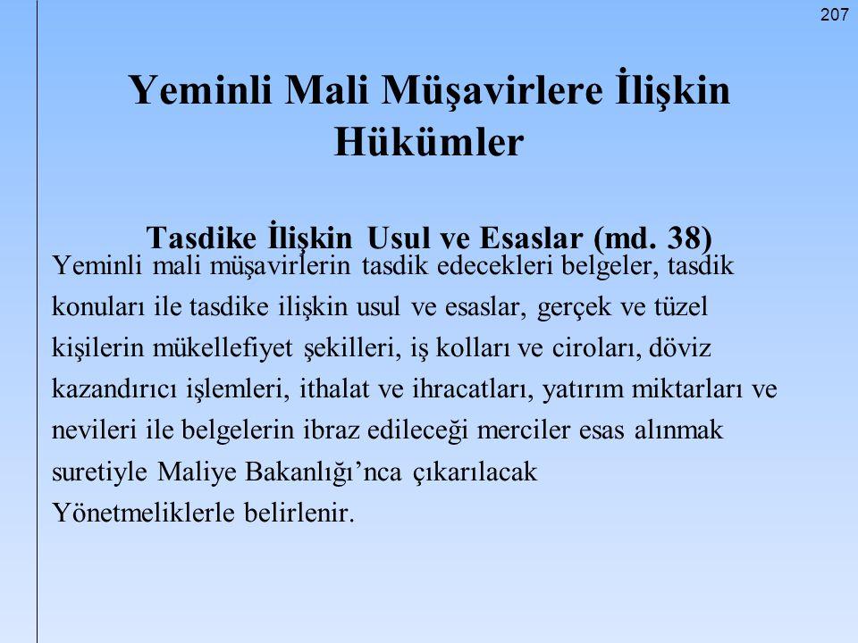 207 Yeminli Mali Müşavirlere İlişkin Hükümler Tasdike İlişkin Usul ve Esaslar (md. 38) Yeminli mali müşavirlerin tasdik edecekleri belgeler, tasdik ko