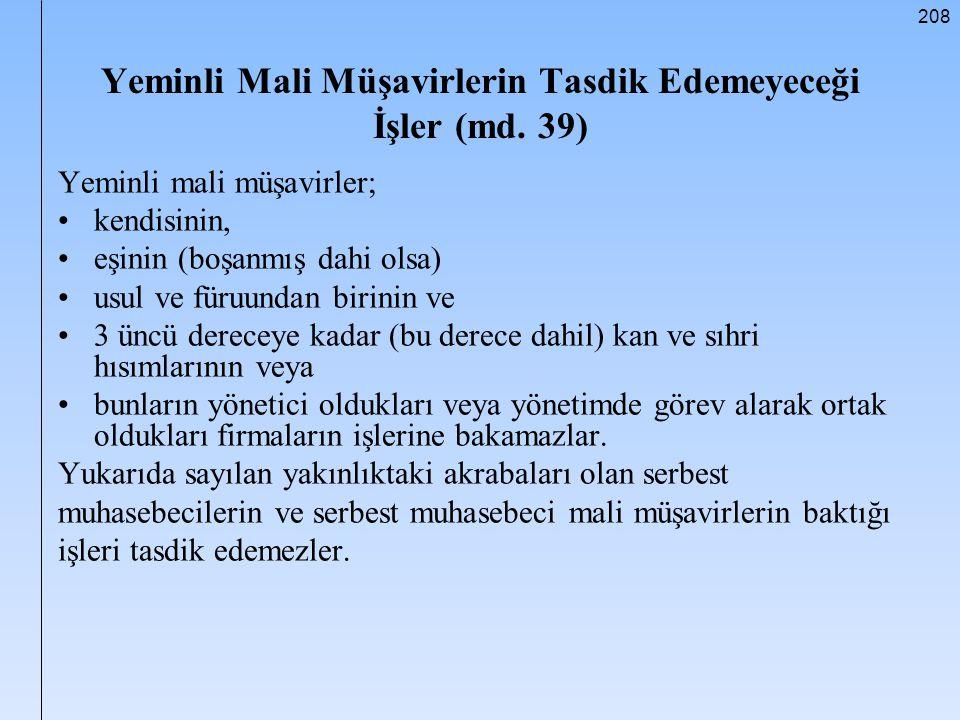 208 Yeminli Mali Müşavirlerin Tasdik Edemeyeceği İşler (md. 39) Yeminli mali müşavirler; kendisinin, eşinin (boşanmış dahi olsa) usul ve füruundan bir