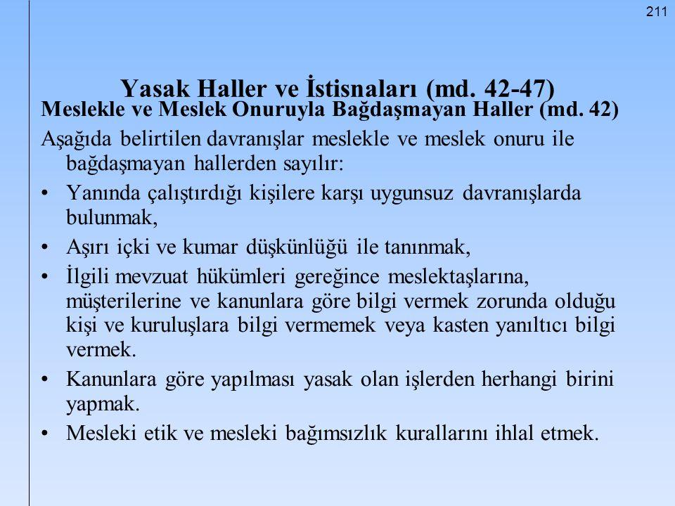 211 Yasak Haller ve İstisnaları (md. 42-47) Meslekle ve Meslek Onuruyla Bağdaşmayan Haller (md. 42) Aşağıda belirtilen davranışlar meslekle ve meslek