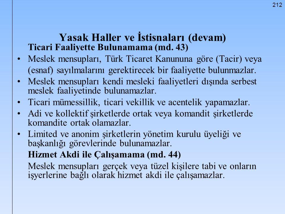212 Yasak Haller ve İstisnaları (devam) Ticari Faaliyette Bulunamama (md. 43) Meslek mensupları, Türk Ticaret Kanununa göre (Tacir) veya (esnaf) sayıl