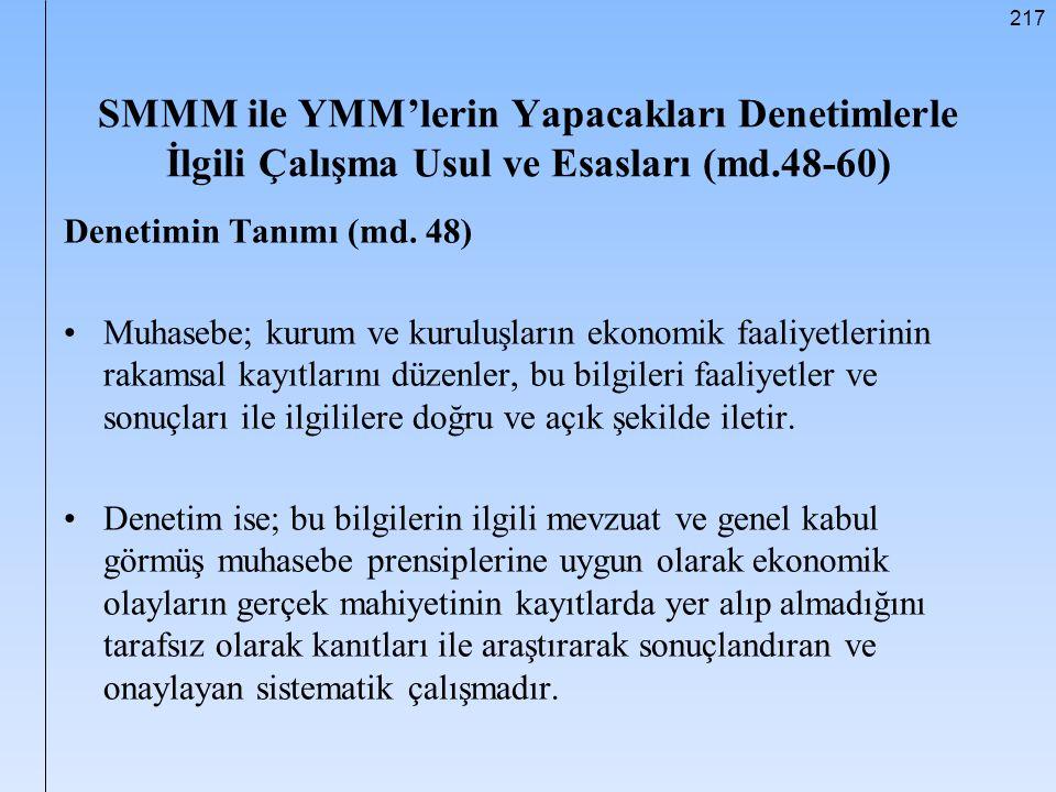 217 SMMM ile YMM'lerin Yapacakları Denetimlerle İlgili Çalışma Usul ve Esasları (md.48-60) Denetimin Tanımı (md. 48) Muhasebe; kurum ve kuruluşların e