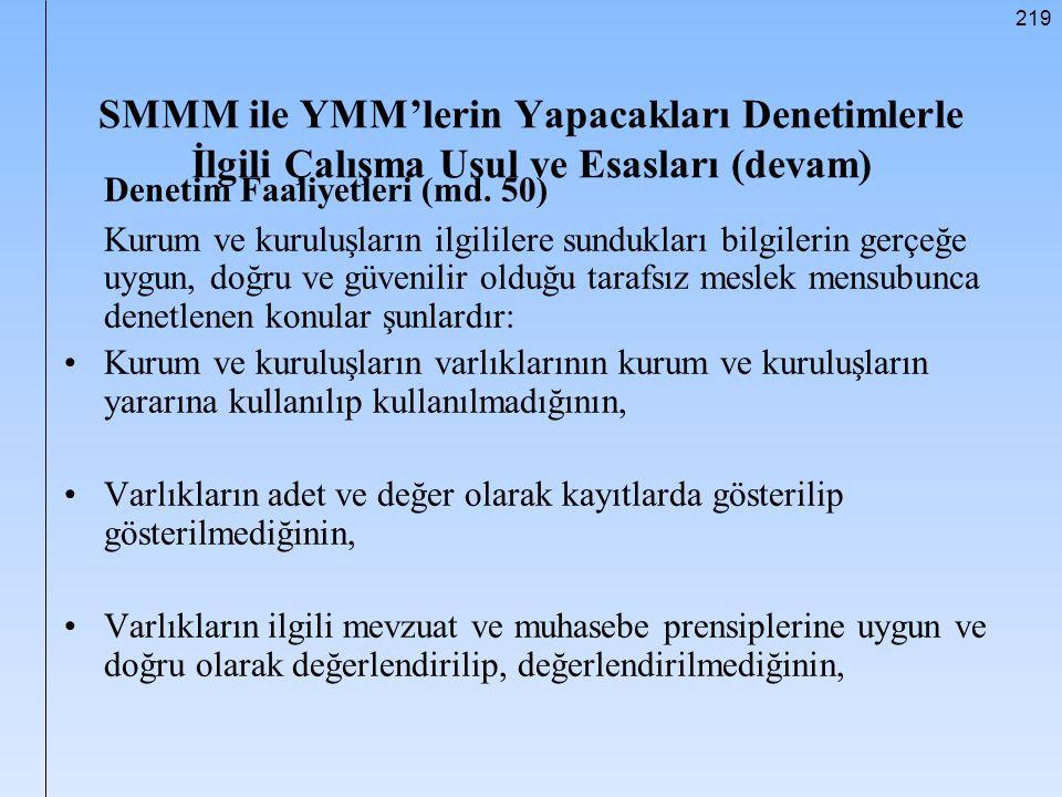 219 SMMM ile YMM'lerin Yapacakları Denetimlerle İlgili Çalışma Usul ve Esasları (devam) Denetim Faaliyetleri (md. 50) Kurum ve kuruluşların ilgililere