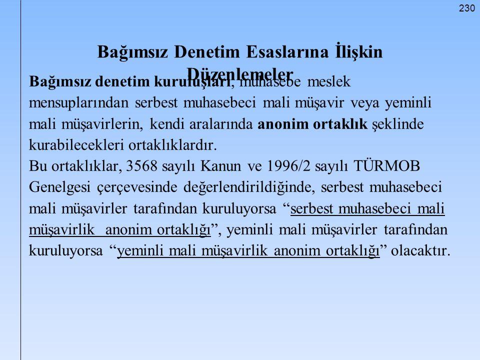 230 Bağımsız Denetim Esaslarına İlişkin Düzenlemeler Bağımsız denetim kuruluşları, muhasebe meslek mensuplarından serbest muhasebeci mali müşavir veya