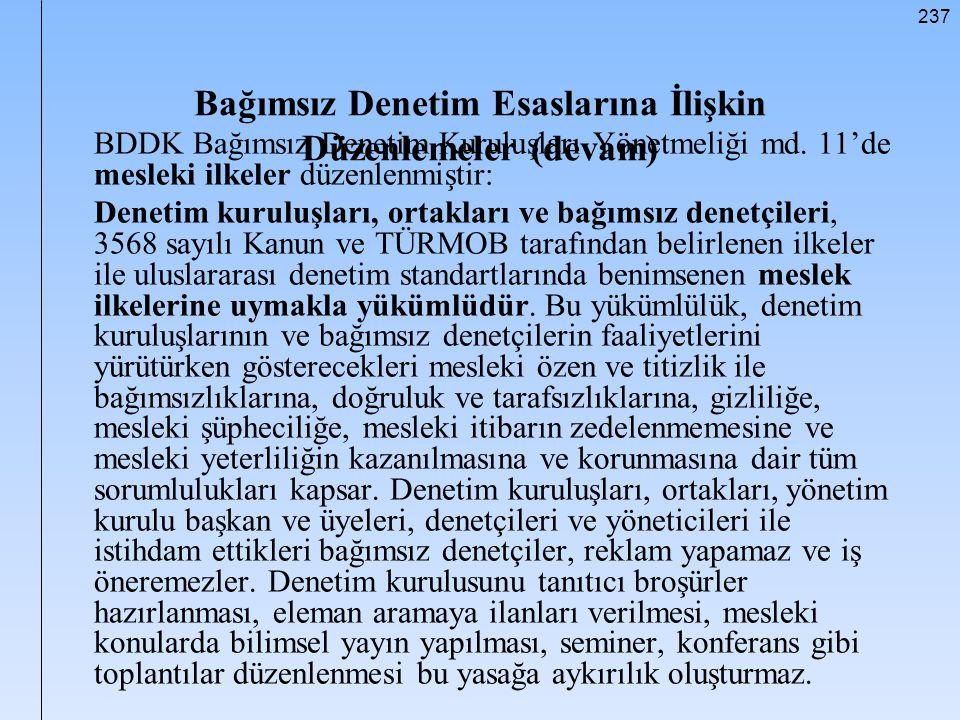 237 Bağımsız Denetim Esaslarına İlişkin Düzenlemeler (devam) BDDK Bağımsız Denetim Kuruluşları Yönetmeliği md. 11'de mesleki ilkeler düzenlenmiştir: D