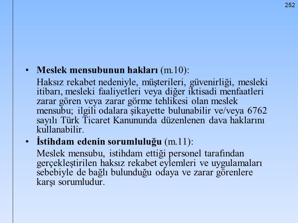252 Meslek mensubunun hakları (m.10): Haksız rekabet nedeniyle, müşterileri, güvenirliği, mesleki itibarı, mesleki faaliyetleri veya diğer iktisadi me