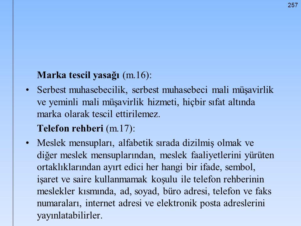 257 Marka tescil yasağı (m.16): Serbest muhasebecilik, serbest muhasebeci mali müşavirlik ve yeminli mali müşavirlik hizmeti, hiçbir sıfat altında mar