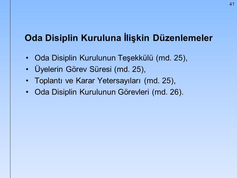 41 Oda Disiplin Kuruluna İlişkin Düzenlemeler Oda Disiplin Kurulunun Teşekkülü (md. 25), Üyelerin Görev Süresi (md. 25), Toplantı ve Karar Yetersayıla