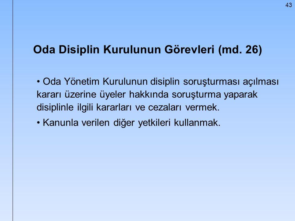43 Oda Disiplin Kurulunun Görevleri (md. 26) Oda Yönetim Kurulunun disiplin soruşturması açılması kararı üzerine üyeler hakkında soruşturma yaparak di