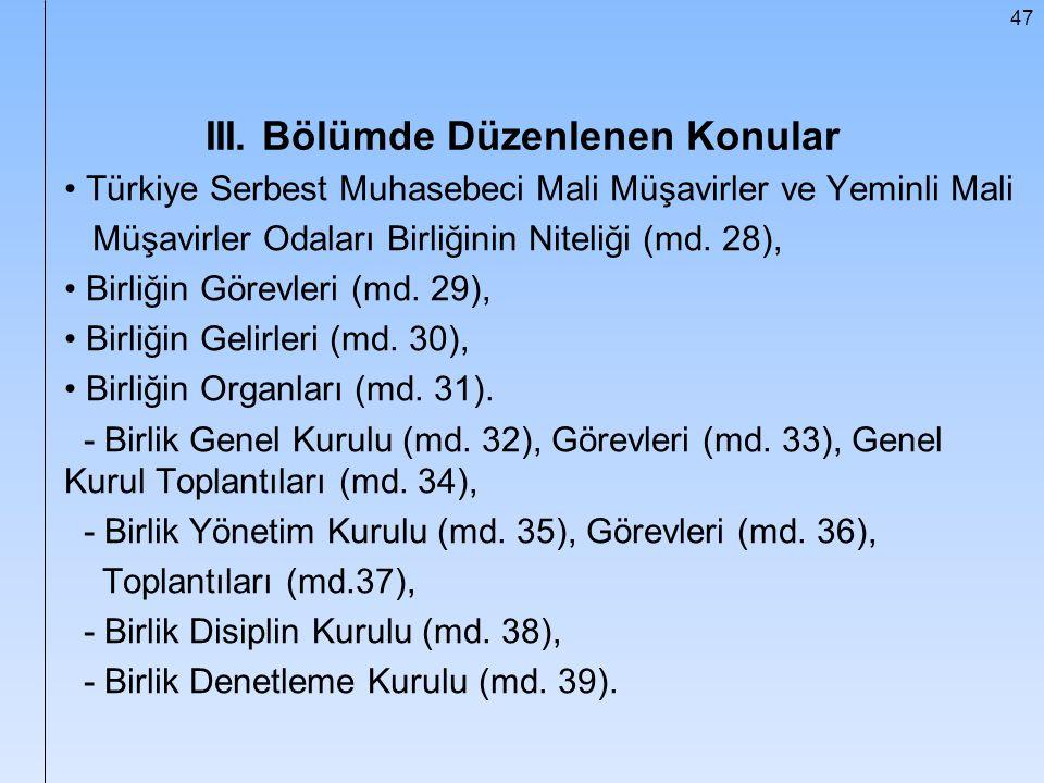 47 III. Bölümde Düzenlenen Konular Türkiye Serbest Muhasebeci Mali Müşavirler ve Yeminli Mali Müşavirler Odaları Birliğinin Niteliği (md. 28), Birliği