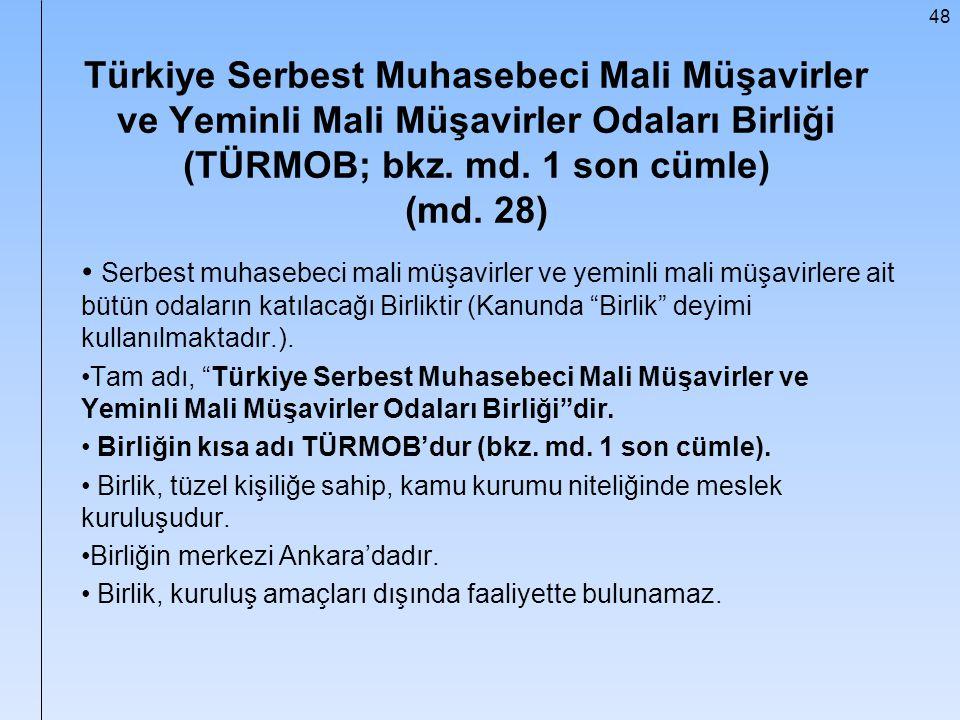 48 Türkiye Serbest Muhasebeci Mali Müşavirler ve Yeminli Mali Müşavirler Odaları Birliği (TÜRMOB; bkz. md. 1 son cümle) (md. 28) Serbest muhasebeci ma
