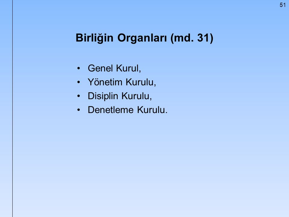 51 Birliğin Organları (md. 31) Genel Kurul, Yönetim Kurulu, Disiplin Kurulu, Denetleme Kurulu.