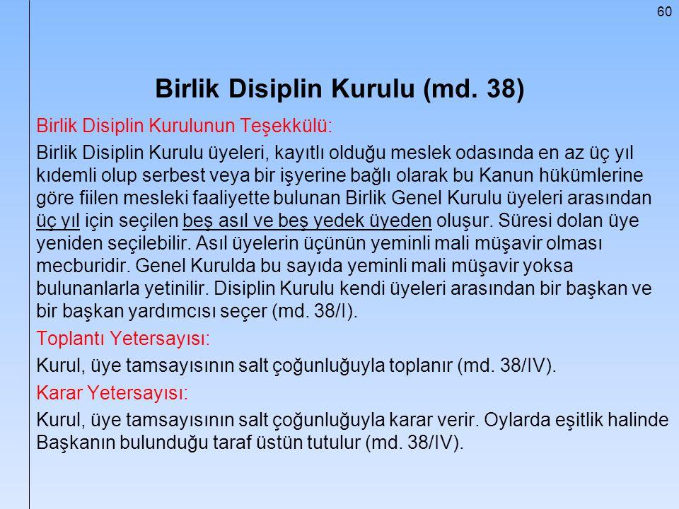 60 Birlik Disiplin Kurulu (md. 38) Birlik Disiplin Kurulunun Teşekkülü: Birlik Disiplin Kurulu üyeleri, kayıtlı olduğu meslek odasında en az üç yıl kı