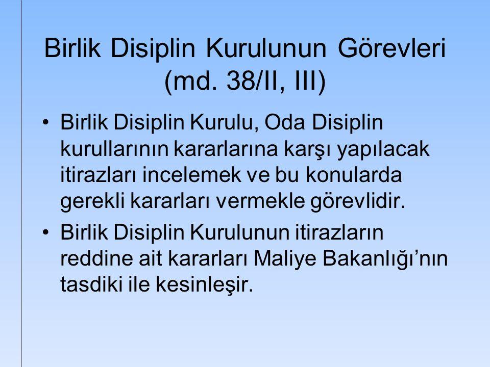 Birlik Disiplin Kurulunun Görevleri (md. 38/II, III) Birlik Disiplin Kurulu, Oda Disiplin kurullarının kararlarına karşı yapılacak itirazları inceleme