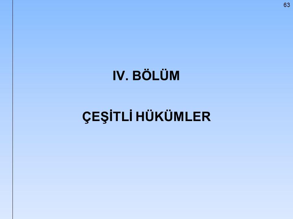63 IV. BÖLÜM ÇEŞİTLİ HÜKÜMLER
