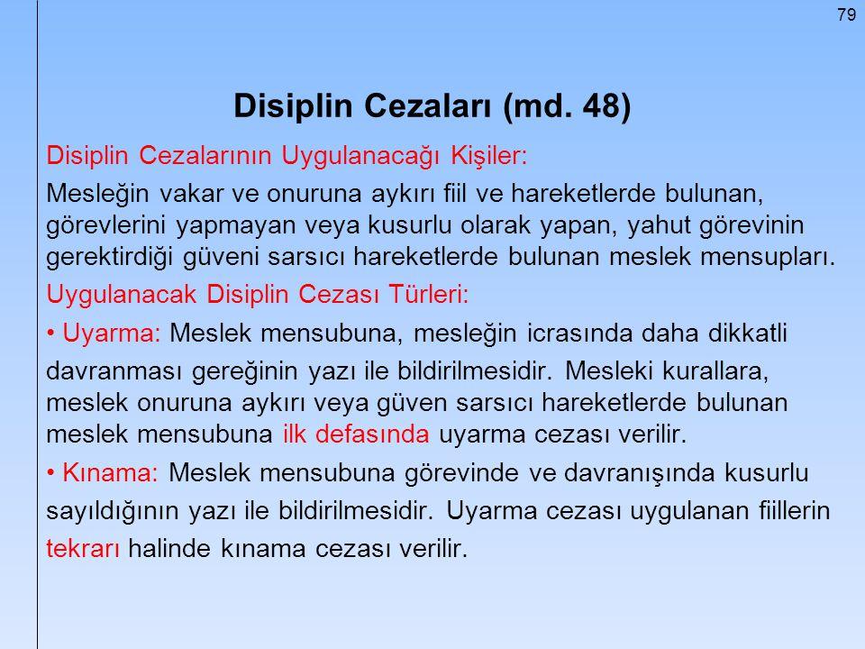 79 Disiplin Cezaları (md. 48) Disiplin Cezalarının Uygulanacağı Kişiler: Mesleğin vakar ve onuruna aykırı fiil ve hareketlerde bulunan, görevlerini ya