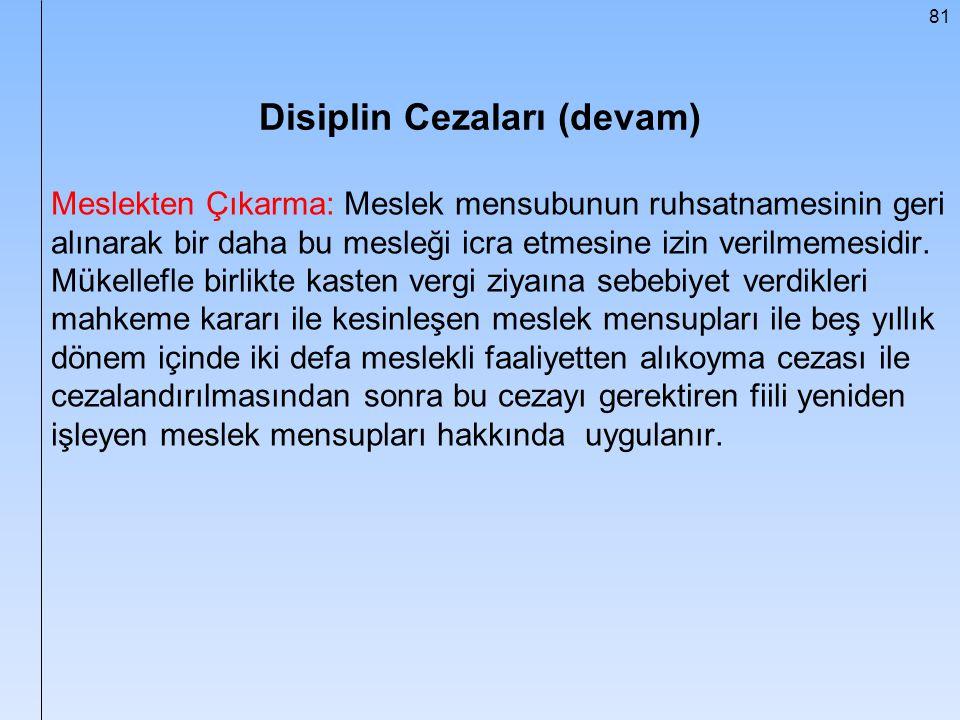 81 Disiplin Cezaları (devam) Meslekten Çıkarma: Meslek mensubunun ruhsatnamesinin geri alınarak bir daha bu mesleği icra etmesine izin verilmemesidir.