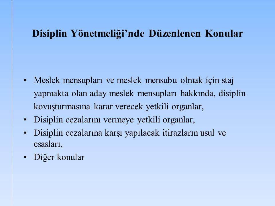 Disiplin Yönetmeliği'nde Düzenlenen Konular Meslek mensupları ve meslek mensubu olmak için staj yapmakta olan aday meslek mensupları hakkında, disipli