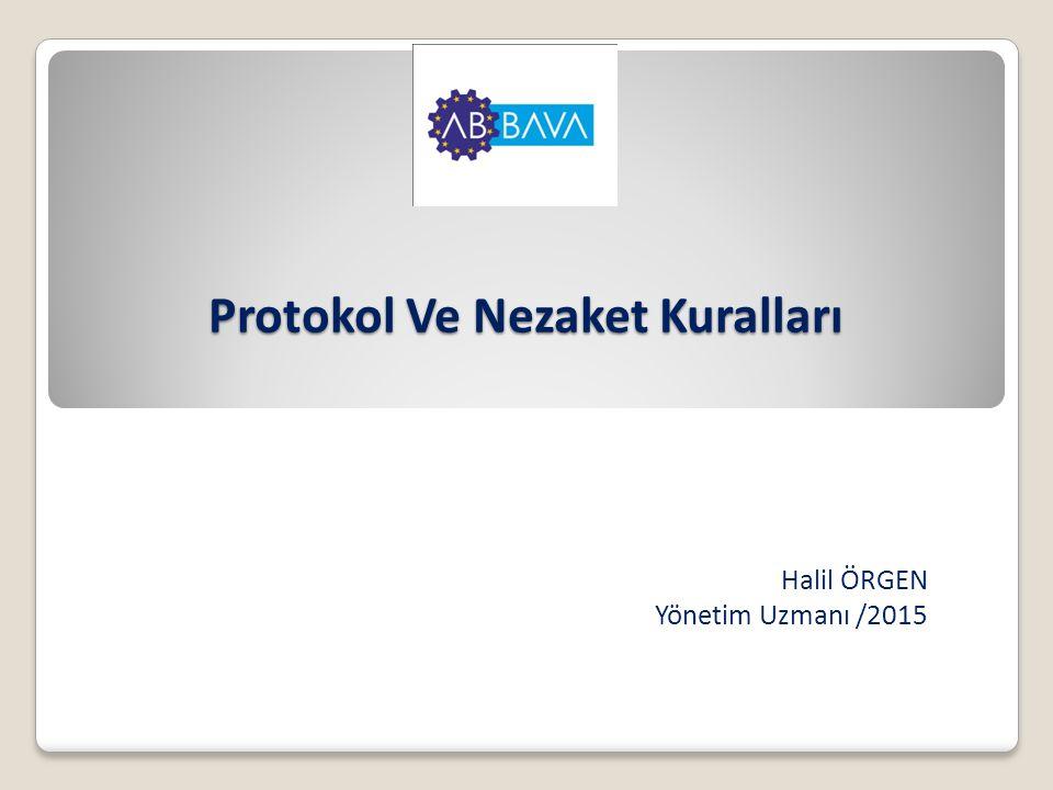 Protokol Ve Nezaket Kuralları Halil ÖRGEN Yönetim Uzmanı /2015