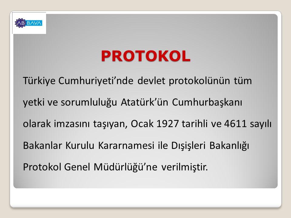PROTOKOL Türkiye Cumhuriyeti'nde devlet protokolünün tüm yetki ve sorumluluğu Atatürk'ün Cumhurbaşkanı olarak imzasını taşıyan, Ocak 1927 tarihli ve 4611 sayılı Bakanlar Kurulu Kararnamesi ile Dışişleri Bakanlığı Protokol Genel Müdürlüğü'ne verilmiştir.