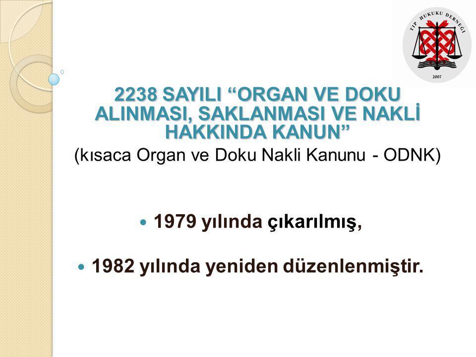 """2238 SAYILI """"ORGAN VE DOKU ALINMASI, SAKLANMASI VE NAKLİ HAKKINDA KANUN"""" (kısaca Organ ve Doku Nakli Kanunu - ODNK) 1979 yılında çıkarılmış, 1982 yılı"""