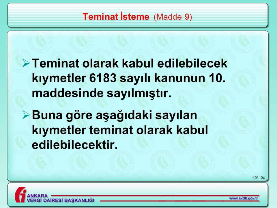 / 10410 Teminat İsteme (Madde 9)  Teminat olarak kabul edilebilecek kıymetler 6183 sayılı kanunun 10.