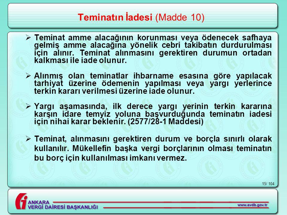 / 10415 Teminatın İadesi (Madde 10)  Teminat amme alacağının korunması veya ödenecek safhaya gelmiş amme alacağına yönelik cebri takibatın durdurulması için alınır.