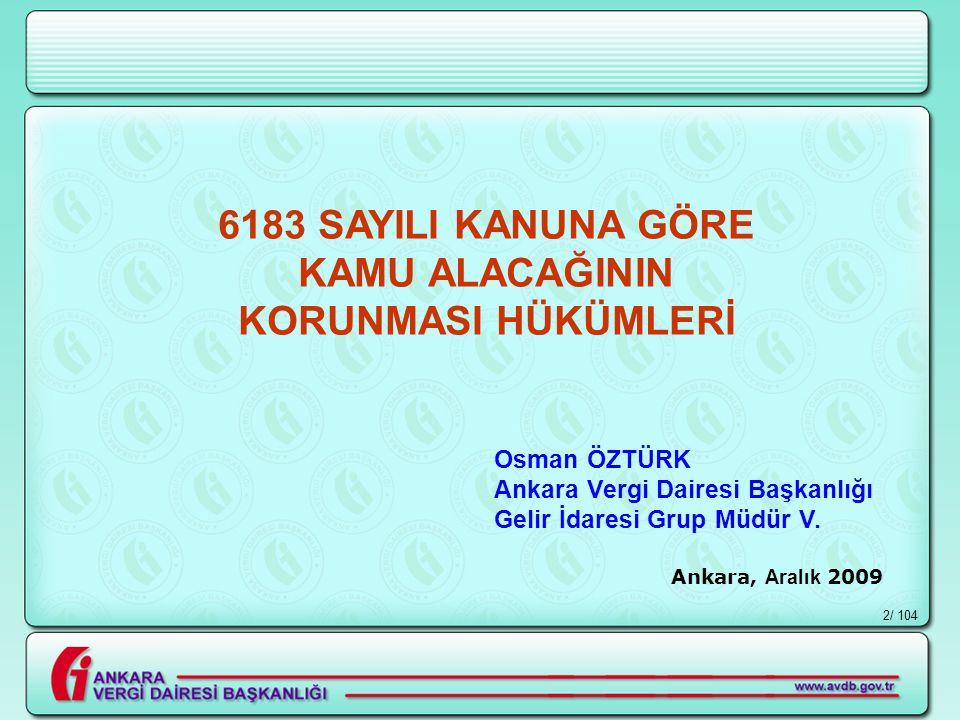 / 1042 6183 SAYILI KANUNA GÖRE KAMU ALACAĞININ KORUNMASI HÜKÜMLERİ Ankara, Aralık 2009 Osman ÖZTÜRK Ankara Vergi Dairesi Başkanlığı Gelir İdaresi Grup Müdür V.