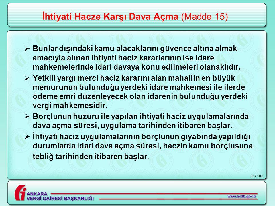 / 10441 İhtiyati Hacze Karşı Dava Açma (Madde 15)  Bunlar dışındaki kamu alacaklarını güvence altına almak amacıyla alınan ihtiyati haciz kararlarının ise idare mahkemelerinde idari davaya konu edilmeleri olanaklıdır.