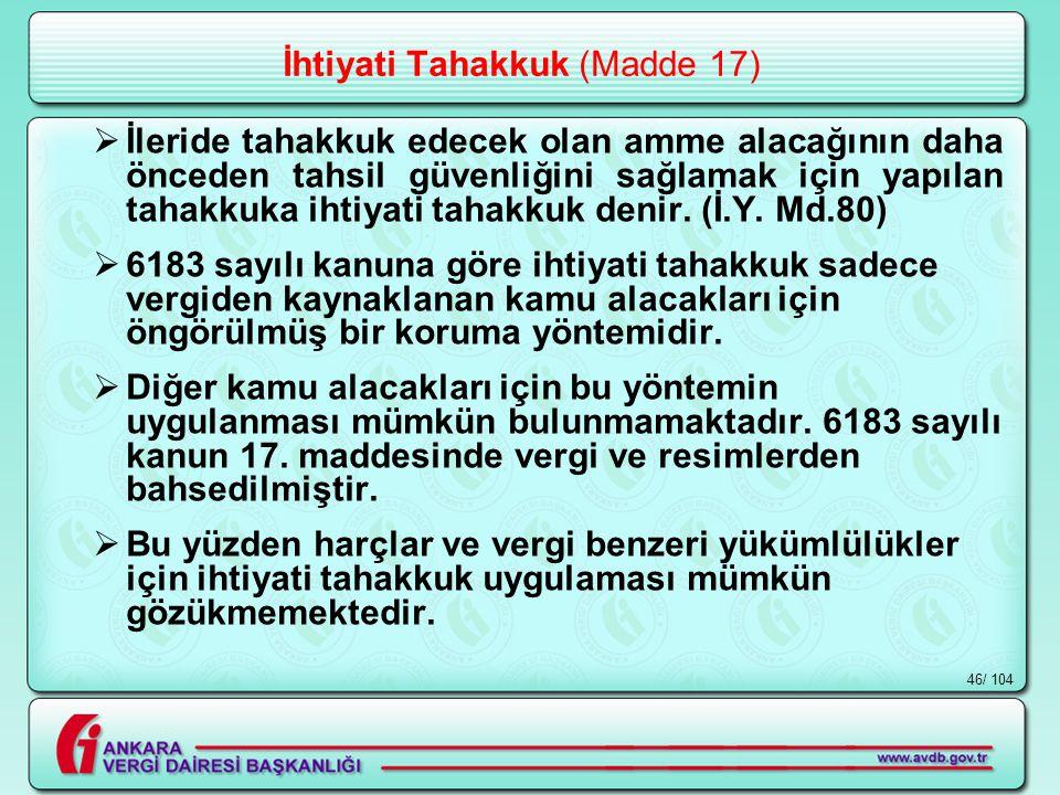 / 10446 İhtiyati Tahakkuk (Madde 17)  İleride tahakkuk edecek olan amme alacağının daha önceden tahsil güvenliğini sağlamak için yapılan tahakkuka ihtiyati tahakkuk denir.