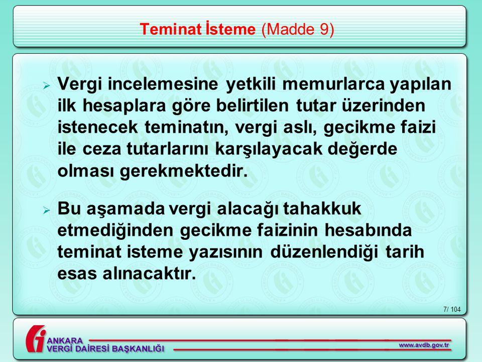 / 1047 Teminat İsteme (Madde 9)  Vergi incelemesine yetkili memurlarca yapılan ilk hesaplara göre belirtilen tutar üzerinden istenecek teminatın, vergi aslı, gecikme faizi ile ceza tutarlarını karşılayacak değerde olması gerekmektedir.