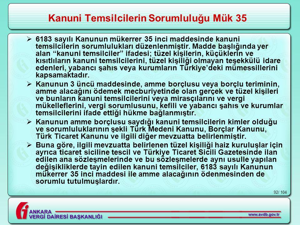 / 10492 Kanuni Temsilcilerin Sorumluluğu Mük 35  6183 sayılı Kanunun mükerrer 35 inci maddesinde kanuni temsilcilerin sorumlulukları düzenlenmiştir.