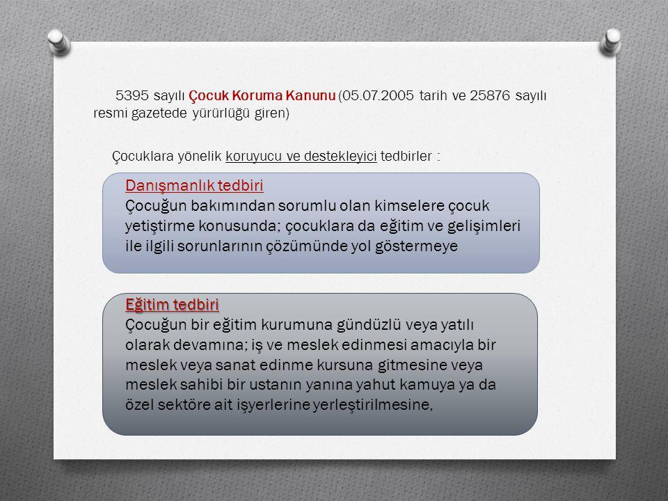 5395 sayılı Çocuk Koruma Kanunu (05.07.2005 tarih ve 25876 sayılı resmi gazetede yürürlüğü giren) Çocuklara yönelik koruyucu ve destekleyici tedbirler