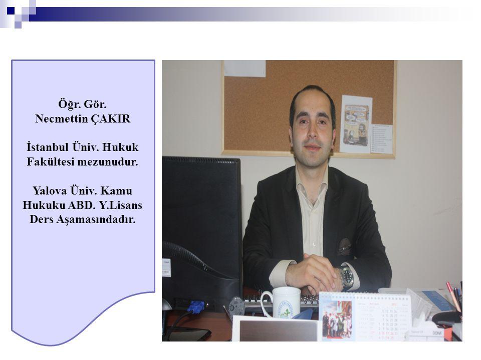 Öğr. Gör. Necmettin ÇAKIR İstanbul Üniv. Hukuk Fakültesi mezunudur. Yalova Üniv. Kamu Hukuku ABD. Y.Lisans Ders Aşamasındadır.