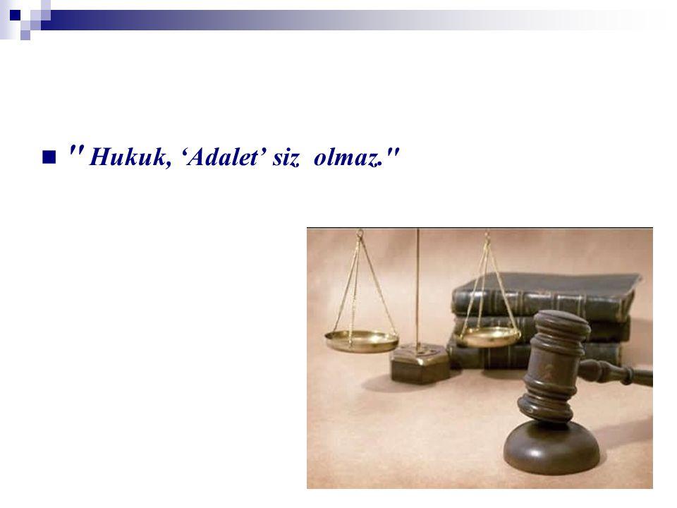 '' Hukuk, 'Adalet' siz olmaz.''