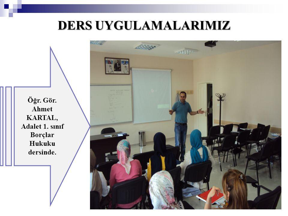 DERS UYGULAMALARIMIZ Öğr. Gör. Ahmet KARTAL, Adalet 1. sınıf Borçlar Hukuku dersinde.