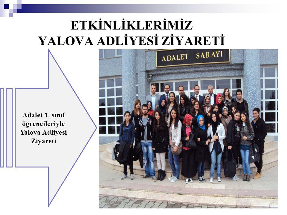 ETKİNLİKLERİMİZ YALOVA ADLİYESİ ZİYARETİ Adalet 1. sınıf öğrencileriyle Yalova Adliyesi Ziyareti