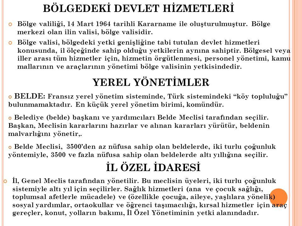 """BÖLGEDEKİ DEVLET HİZMETLERİ BELDE: Fransız yerel yönetim sisteminde, Türk sistemindeki """"köy topluluğu"""" bulunmamaktadır. En küçük yerel yönetim birimi,"""