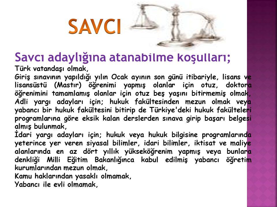 Savcı adaylığına atanabilme koşulları; Türk vatandaşı olmak, Giriş sınavının yapıldığı yılın Ocak ayının son günü itibariyle, lisans ve lisansüstü (Ma