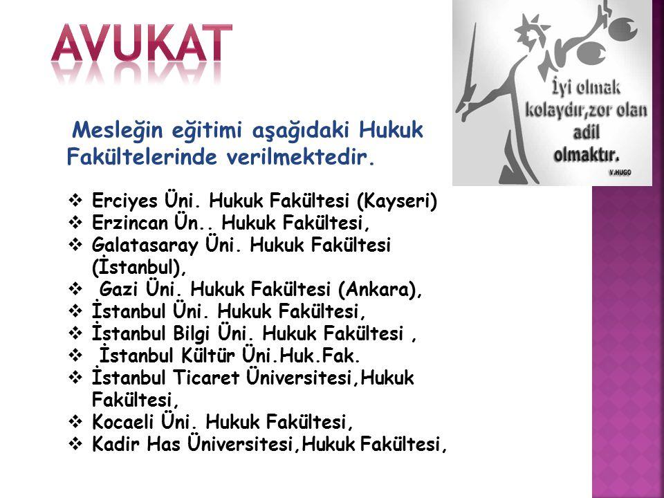 Mesleğin eğitimi aşağıdaki Hukuk Fakültelerinde verilmektedir.  Erciyes Üni. Hukuk Fakültesi (Kayseri)  Erzincan Ün.. Hukuk Fakültesi,  Galatasaray