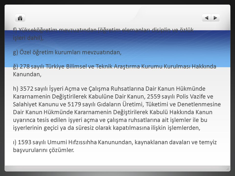 f) Yükseköğretim mevzuatından (öğretim elemanları disiplin ve özlük işleri dahil), g) Özel öğretim kurumları mevzuatından, ğ) 278 sayılı Türkiye Bilim