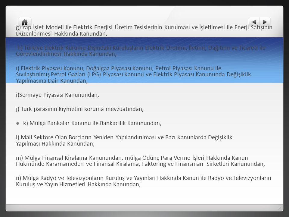 ğ) Yap-İşlet Modeli ile Elektrik Enerjisi Üretim Tesislerinin Kurulması ve İşletilmesi ile Enerji Satışının Düzenlenmesi Hakkında Kanundan, h) Türkiye