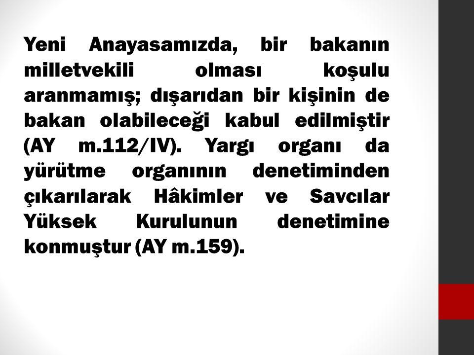 Yeni Anayasamızda, bir bakanın milletvekili olması koşulu aranmamış; dışarıdan bir kişinin de bakan olabileceği kabul edilmiştir (AY m.112/IV). Yargı
