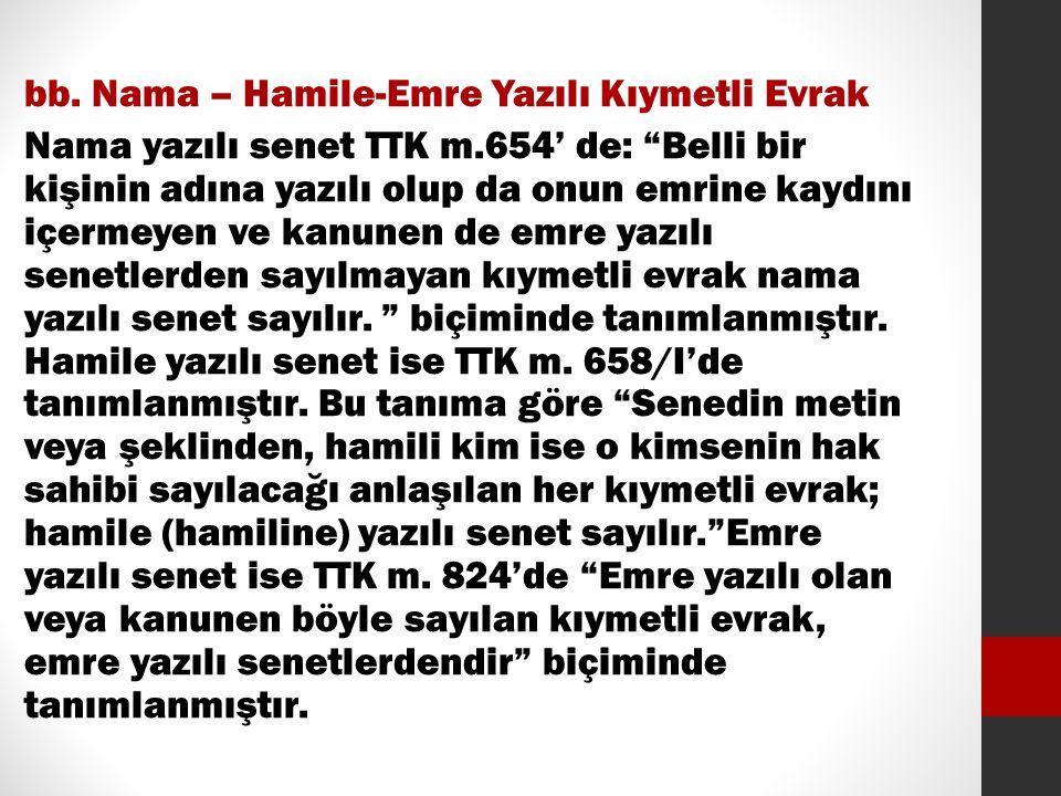 """bb. Nama – Hamile-Emre Yazılı Kıymetli Evrak Nama yazılı senet TTK m.654' de: """"Belli bir kişinin adına yazılı olup da onun emrine kaydını içermeyen ve"""