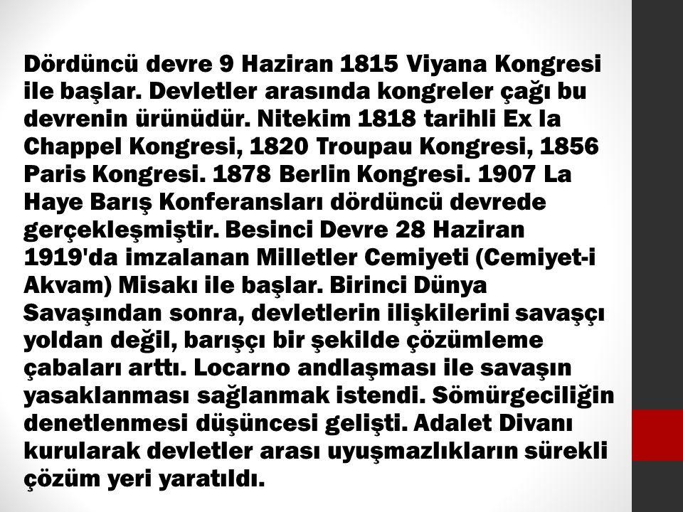 Dördüncü devre 9 Haziran 1815 Viyana Kongresi ile başlar. Devletler arasında kongreler çağı bu devrenin ürünüdür. Nitekim 1818 tarihli Ex la Chappel K