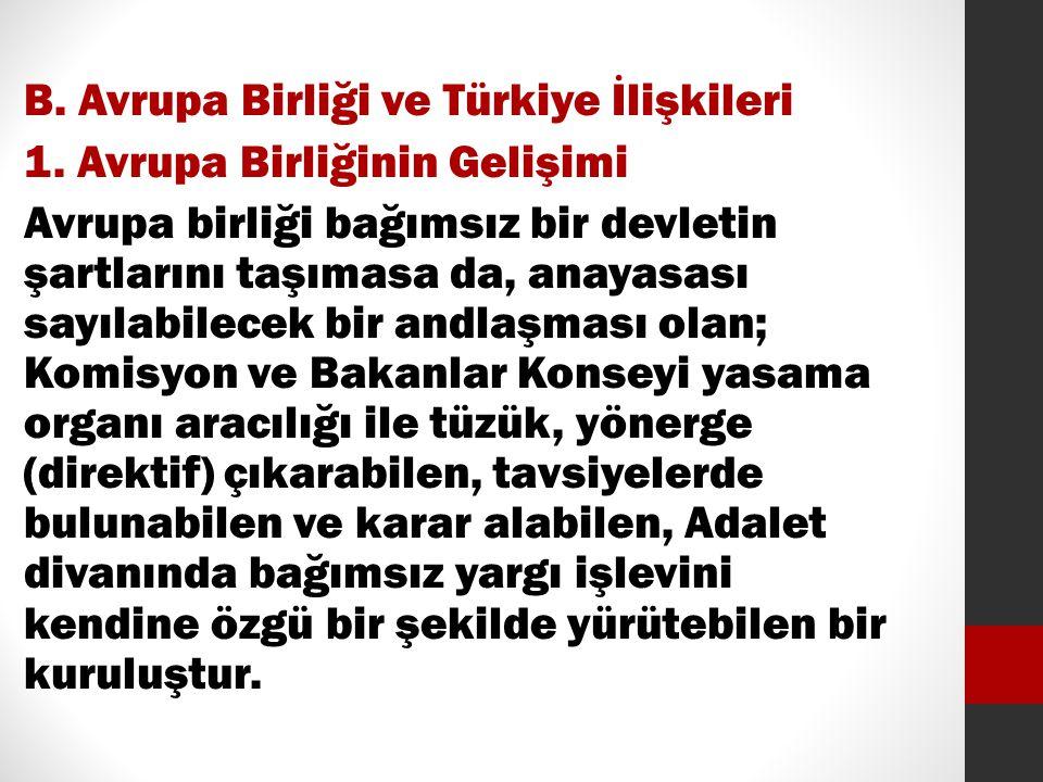 B. Avrupa Birliği ve Türkiye İlişkileri 1. Avrupa Birliğinin Gelişimi Avrupa birliği bağımsız bir devletin şartlarını taşımasa da, anayasası sayılabil