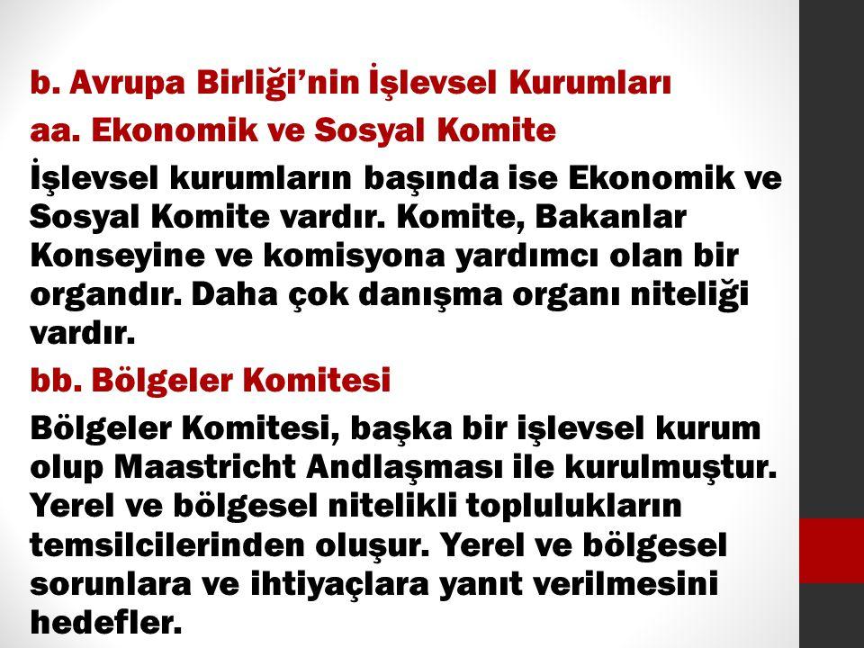 b. Avrupa Birliği'nin İşlevsel Kurumları aa. Ekonomik ve Sosyal Komite İşlevsel kurumların başında ise Ekonomik ve Sosyal Komite vardır. Komite, Bakan
