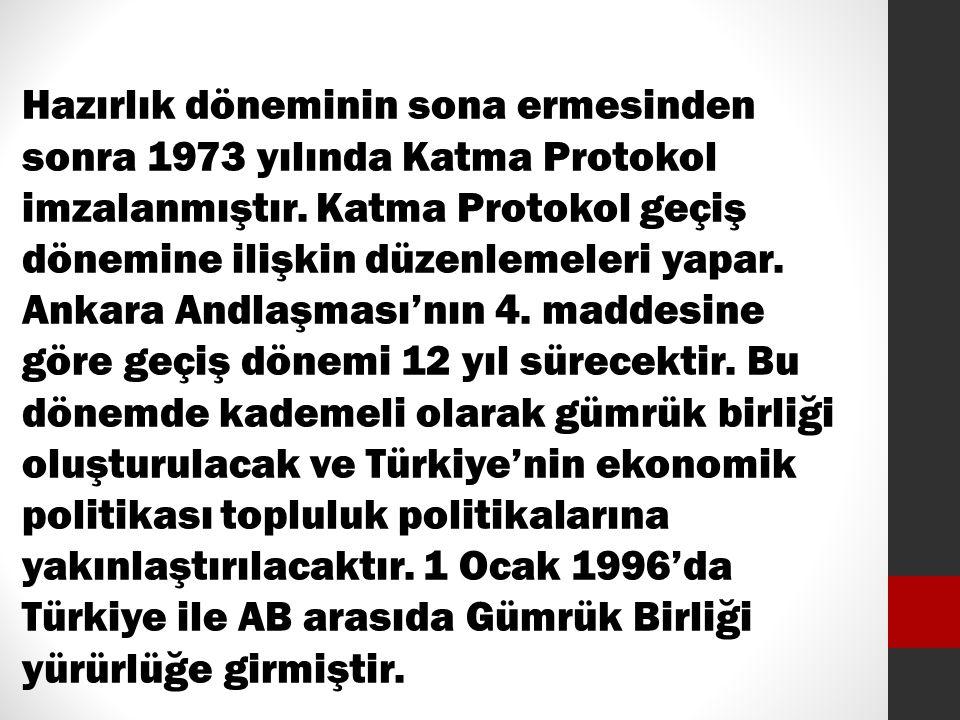 Hazırlık döneminin sona ermesinden sonra 1973 yılında Katma Protokol imzalanmıştır. Katma Protokol geçiş dönemine ilişkin düzenlemeleri yapar. Ankara